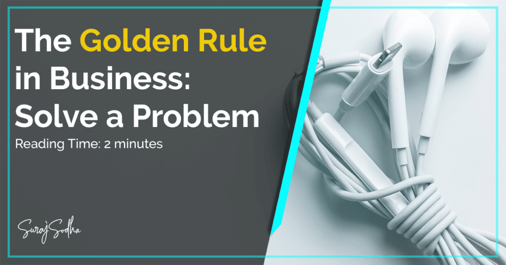 golden rule business is to solve a problem