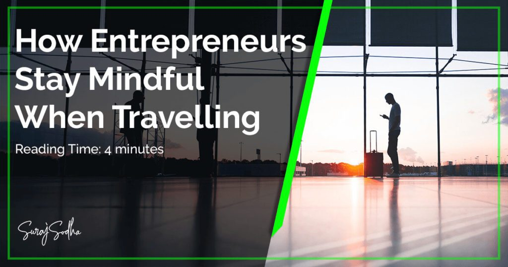 How Entrepreneurs Stay Mindful When Travelling